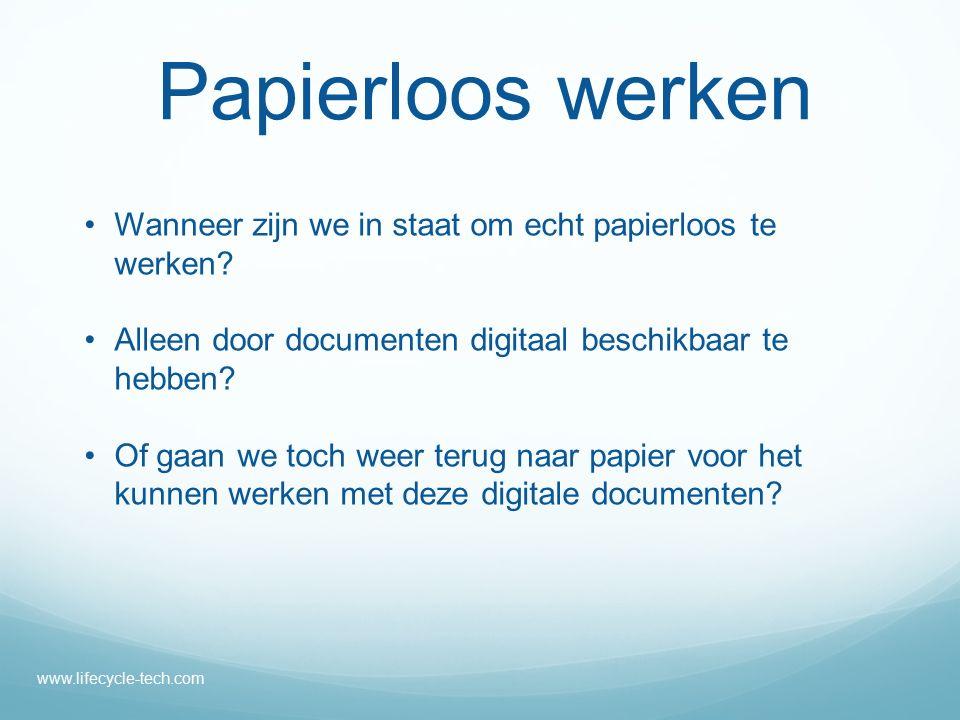 Papierloos werken Wanneer zijn we in staat om echt papierloos te werken Alleen door documenten digitaal beschikbaar te hebben