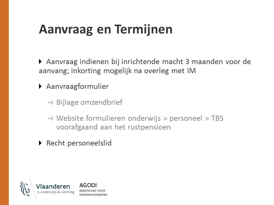 Aanvraag en Termijnen Aanvraag indienen bij inrichtende macht 3 maanden voor de aanvang; inkorting mogelijk na overleg met IM.