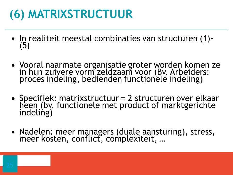 (6) matrixstructuur In realiteit meestal combinaties van structuren (1)- (5)