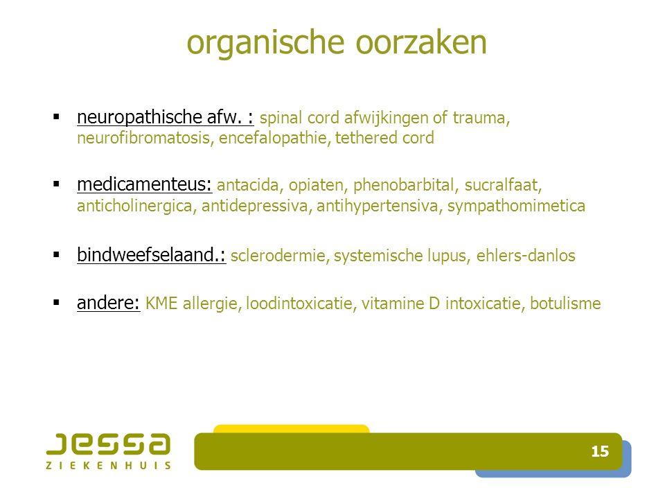 organische oorzaken neuropathische afw. : spinal cord afwijkingen of trauma, neurofibromatosis, encefalopathie, tethered cord.