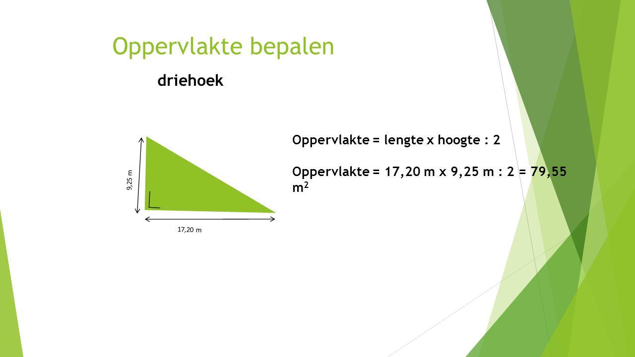 Oppervlakte bepalen driehoek Oppervlakte = lengte x hoogte : 2