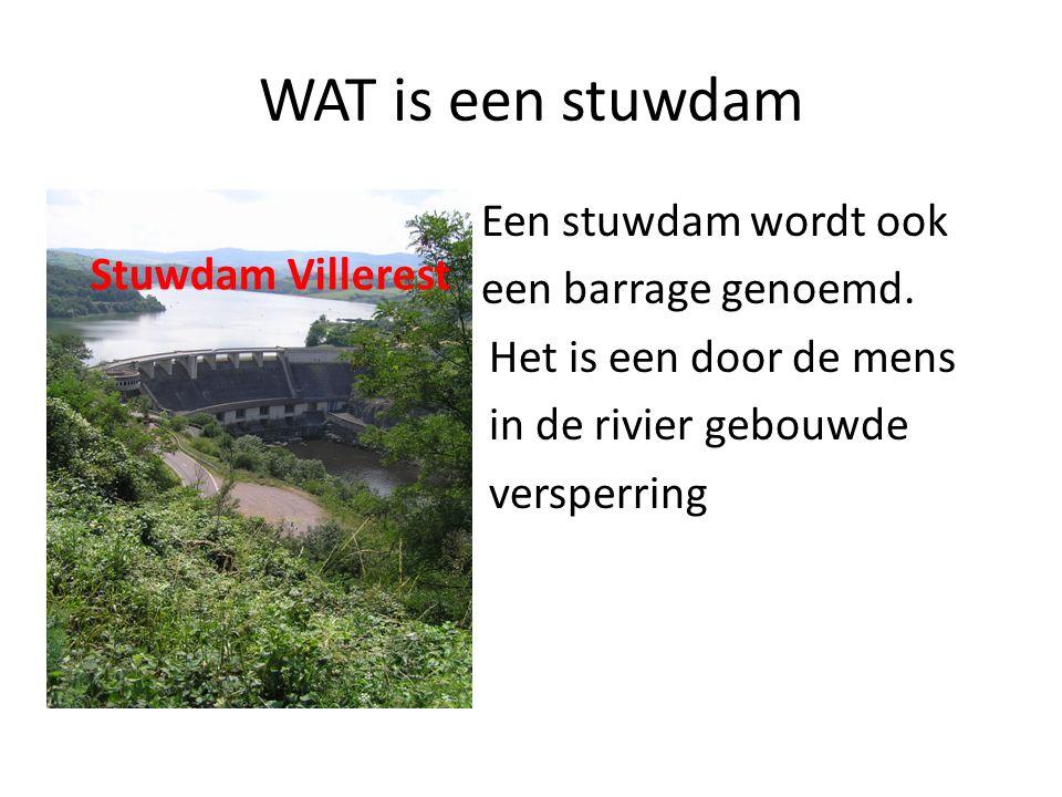 WAT is een stuwdam Een stuwdam wordt ook een barrage genoemd. Het is een door de mens in de rivier gebouwde versperring