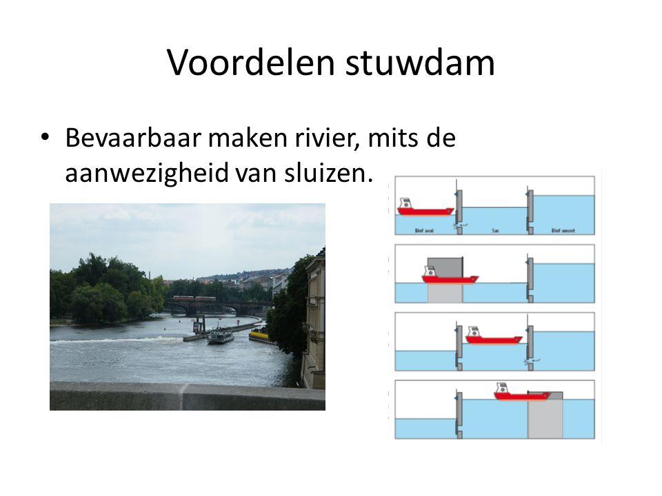 Voordelen stuwdam Bevaarbaar maken rivier, mits de aanwezigheid van sluizen.