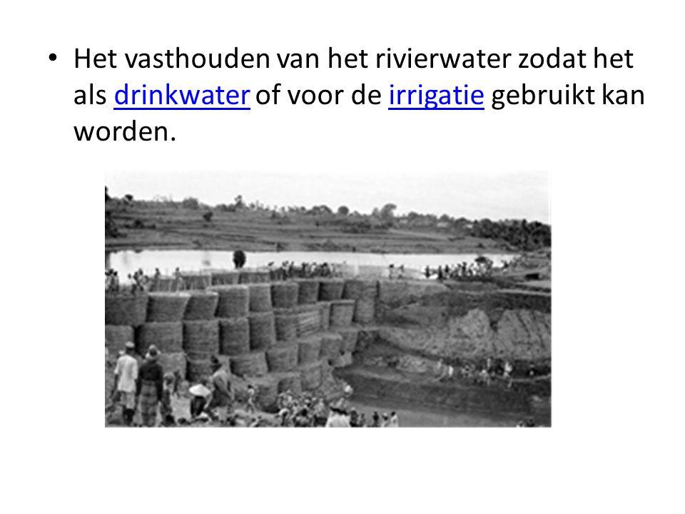 Het vasthouden van het rivierwater zodat het als drinkwater of voor de irrigatie gebruikt kan worden.
