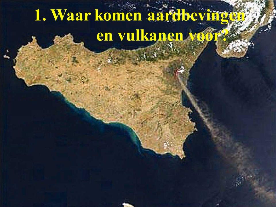 1. Waar komen aardbevingen en vulkanen voor