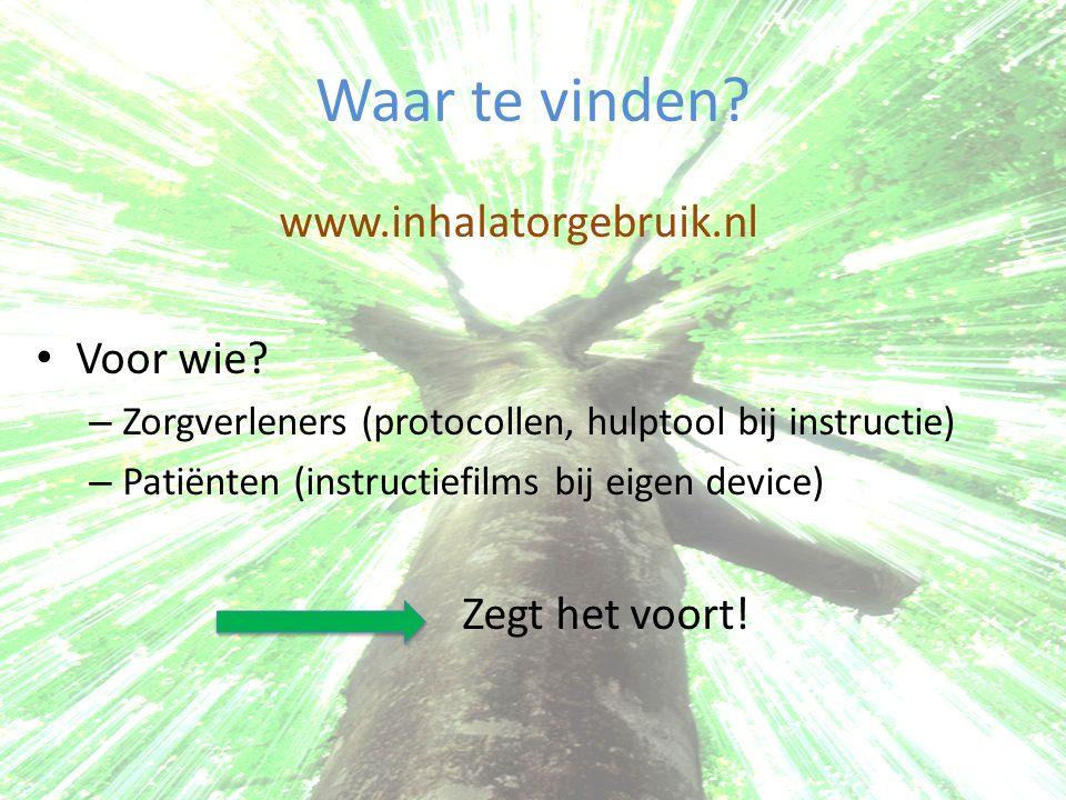 Waar te vinden www.inhalatorgebruik.nl Voor wie Zegt het voort!