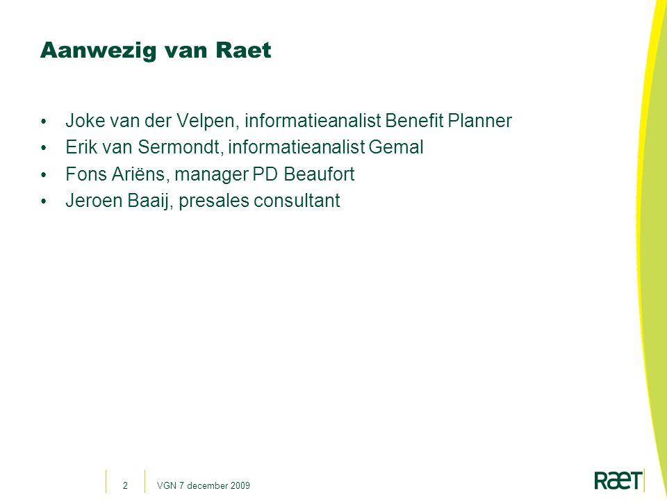 Aanwezig van Raet Joke van der Velpen, informatieanalist Benefit Planner. Erik van Sermondt, informatieanalist Gemal.