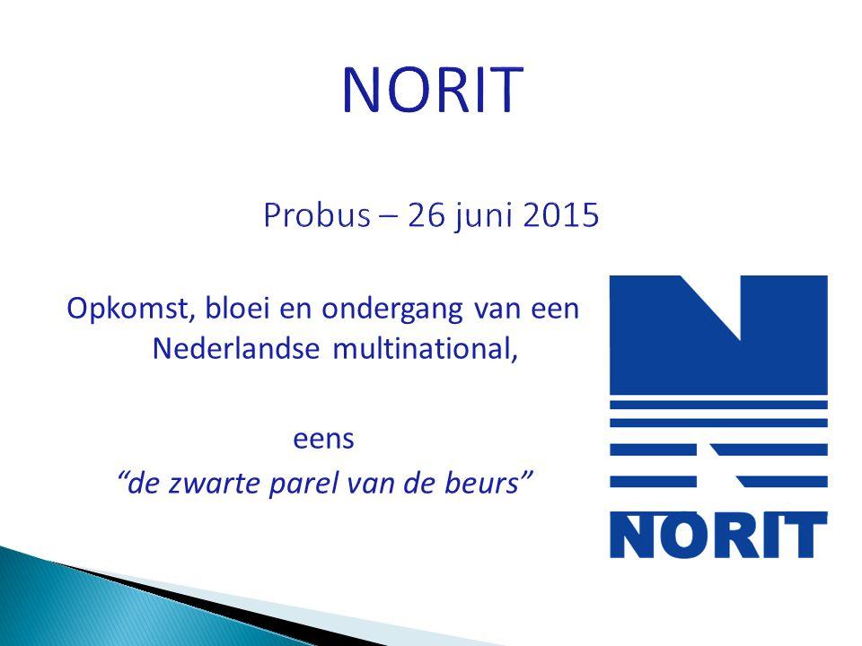 NORIT Probus – 26 juni 2015 Opkomst, bloei en ondergang van een Nederlandse multinational, eens.