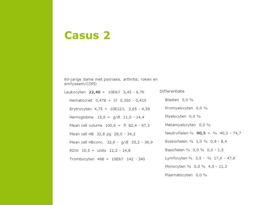 Casus 2 60-jarige dame met psoriasis, arthritis, roken en emfyseem/COPD. Leukocyten 22,40 + 10E9/l 3,45 - 9,76.