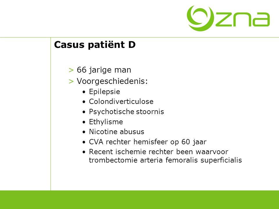 Casus patiënt D Anamnese: Lichamelijk onderzoek: