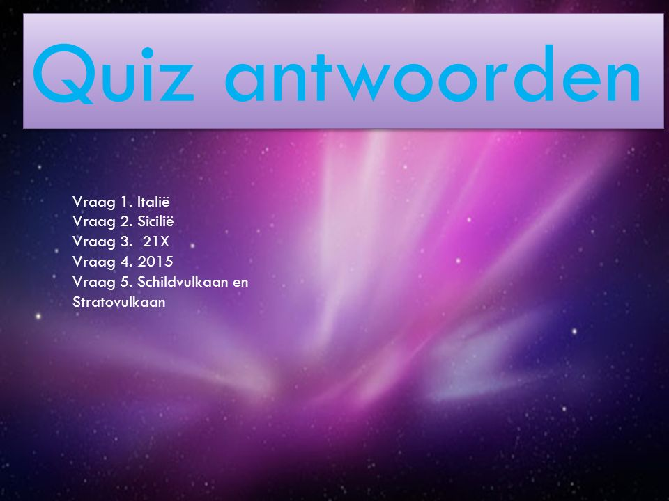 Quiz antwoorden Vraag 1. Italië Vraag 2. Sicilië Vraag 3. 21X