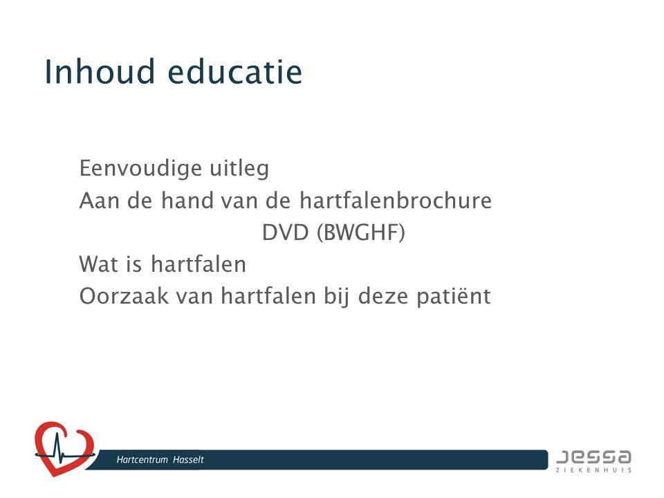 Inhoud educatie Eenvoudige uitleg Aan de hand van de hartfalenbrochure DVD (BWGHF) Wat is hartfalen Oorzaak van hartfalen bij deze patiënt