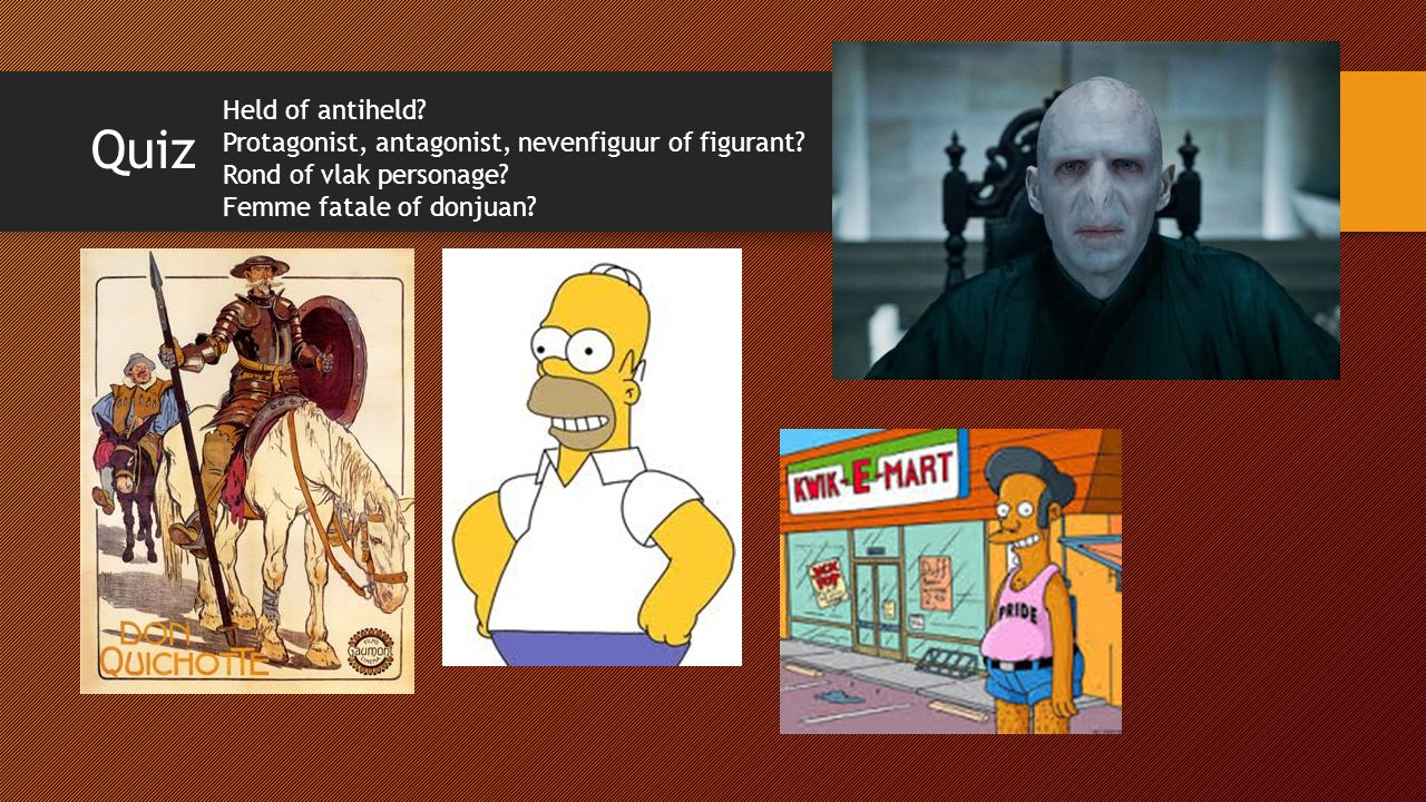 Quiz Held of antiheld. Protagonist, antagonist, nevenfiguur of figurant.