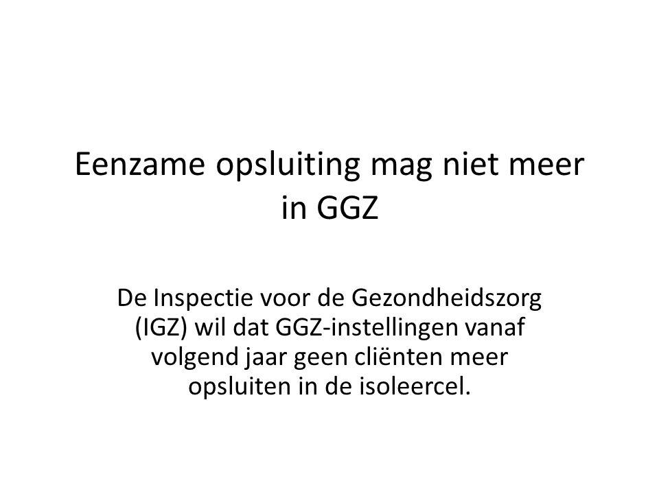 Eenzame opsluiting mag niet meer in GGZ