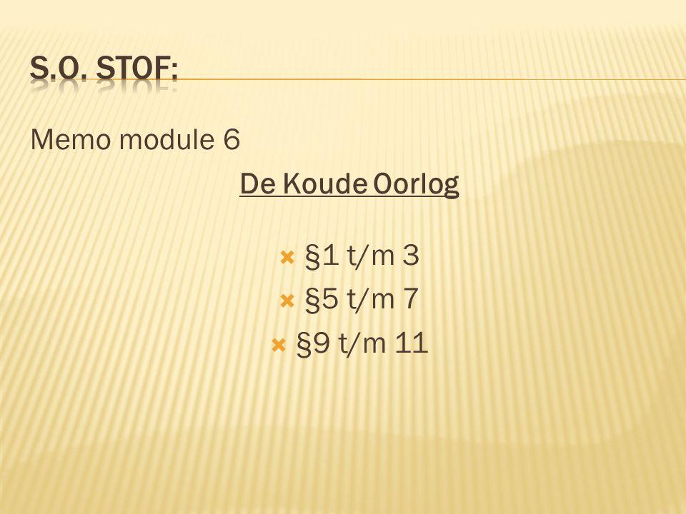 s.o. stof: Memo module 6 De Koude Oorlog §1 t/m 3 §5 t/m 7 §9 t/m 11