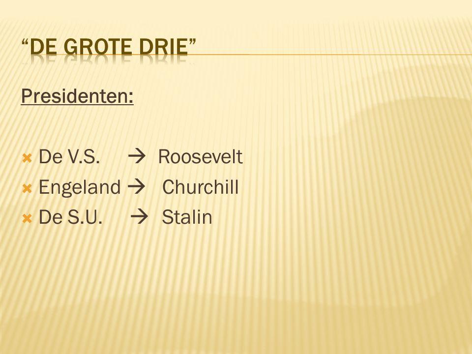 De grote drie Presidenten: De V.S.  Roosevelt Engeland  Churchill