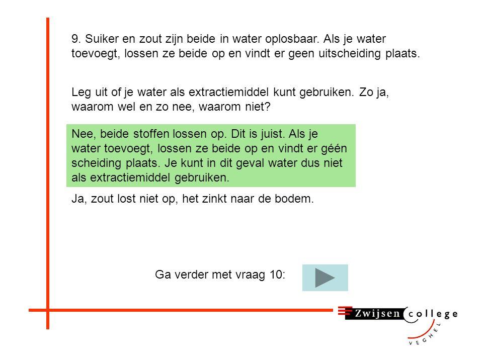 9. Suiker en zout zijn beide in water oplosbaar