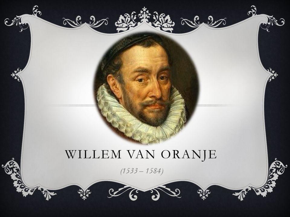 Willem van Oranje (1533 – 1584)