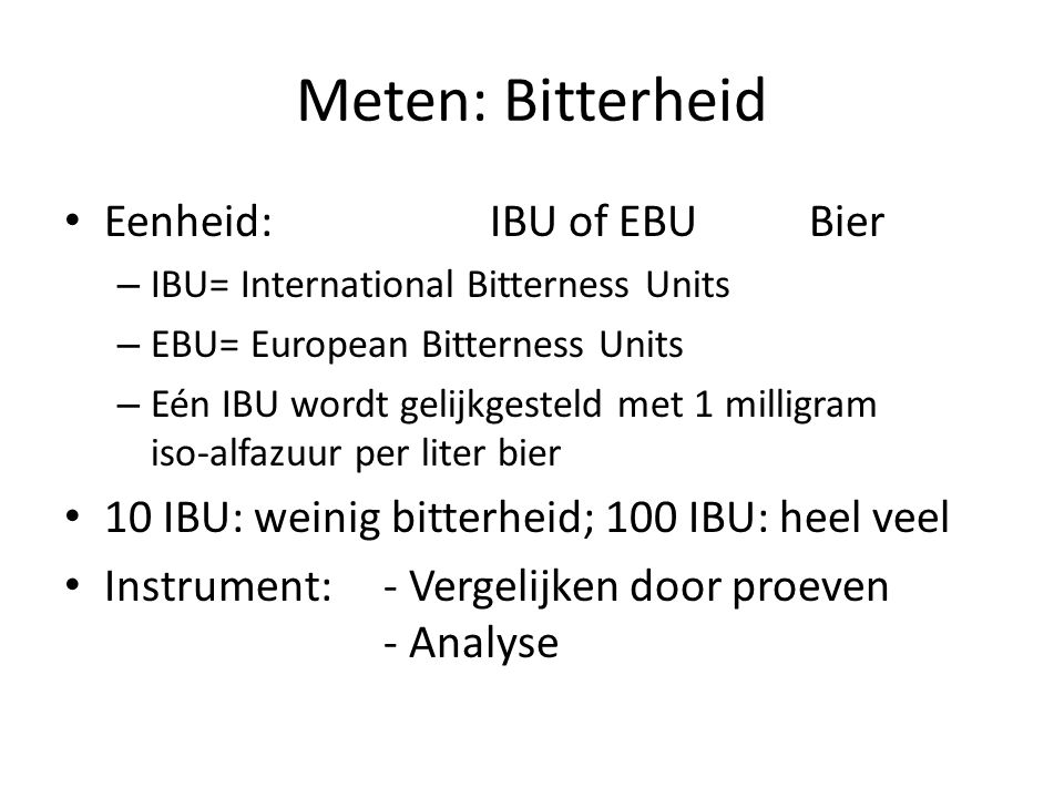 Meten: Bitterheid Eenheid: IBU of EBU Bier