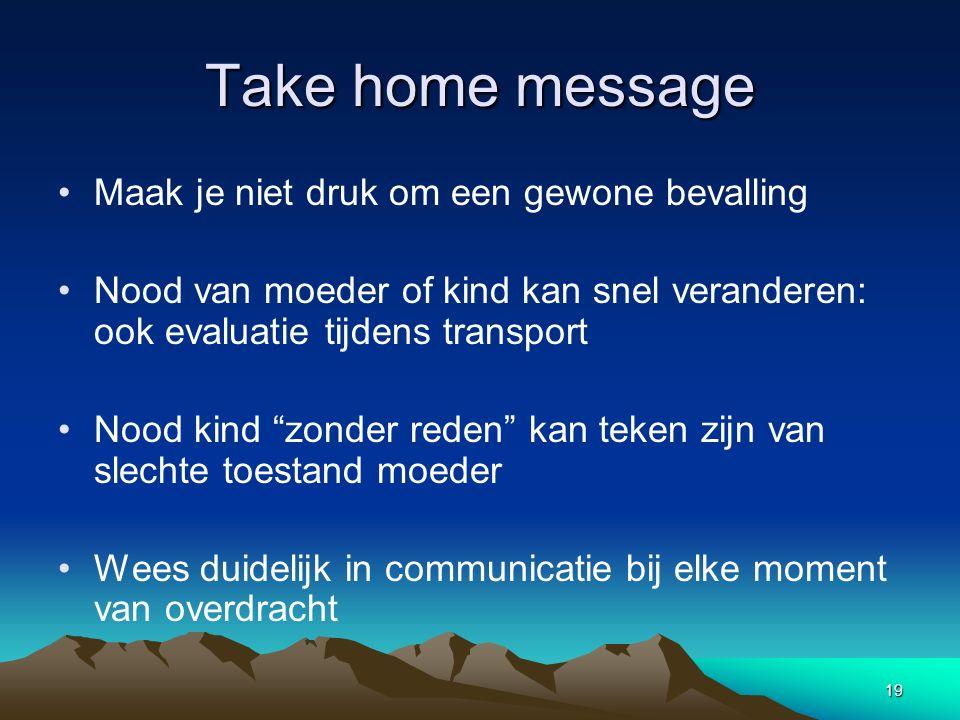 Take home message Maak je niet druk om een gewone bevalling