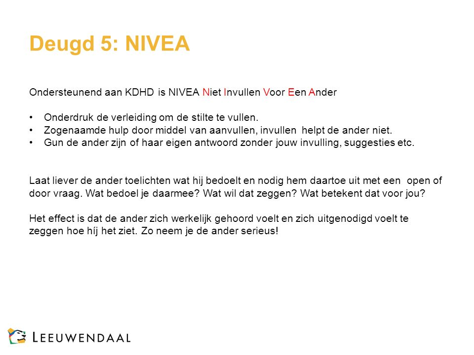 Deugd 5: NIVEA Ondersteunend aan KDHD is NIVEA Niet Invullen Voor Een Ander. Onderdruk de verleiding om de stilte te vullen.