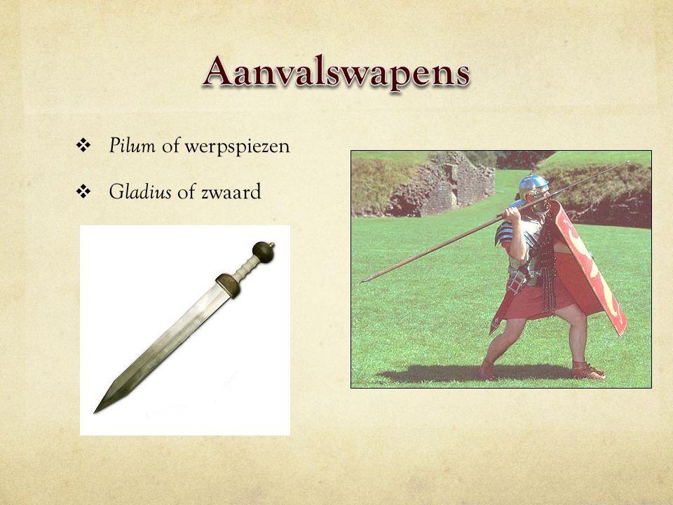 Aanvalswapens Pilum of werpspiezen Gladius of zwaard