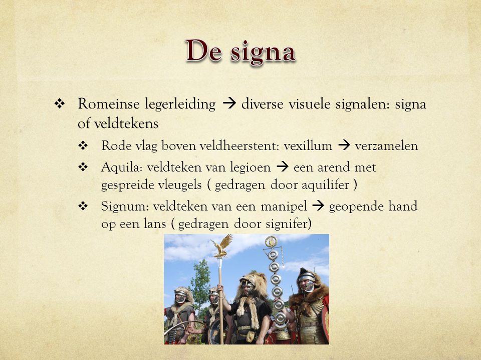 De signa Romeinse legerleiding  diverse visuele signalen: signa of veldtekens. Rode vlag boven veldheerstent: vexillum  verzamelen.