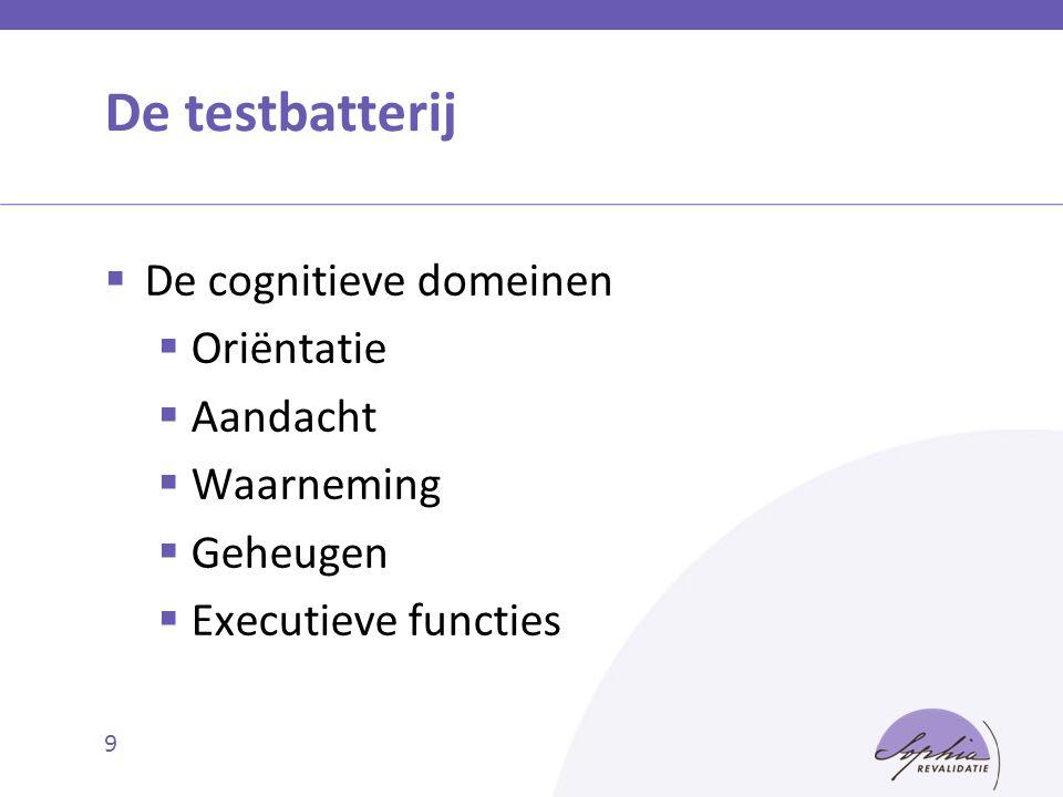 De testbatterij De cognitieve domeinen Oriëntatie Aandacht Waarneming