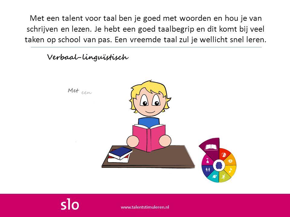 Met een talent voor taal ben je goed met woorden en hou je van schrijven en lezen. Je hebt een goed taalbegrip en dit komt bij veel taken op school van pas. Een vreemde taal zul je wellicht snel leren.
