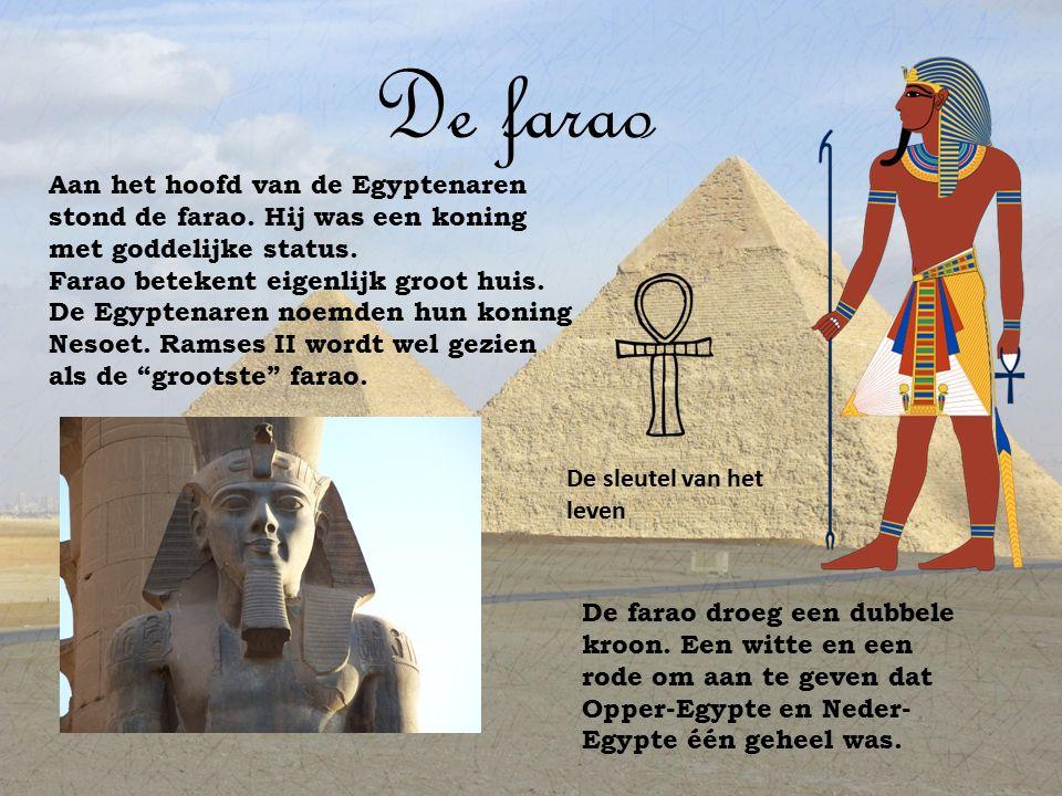 De farao Aan het hoofd van de Egyptenaren stond de farao. Hij was een koning met goddelijke status.