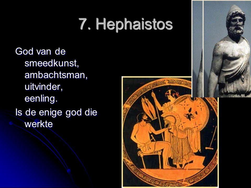 7. Hephaistos God van de smeedkunst, ambachtsman, uitvinder, eenling.