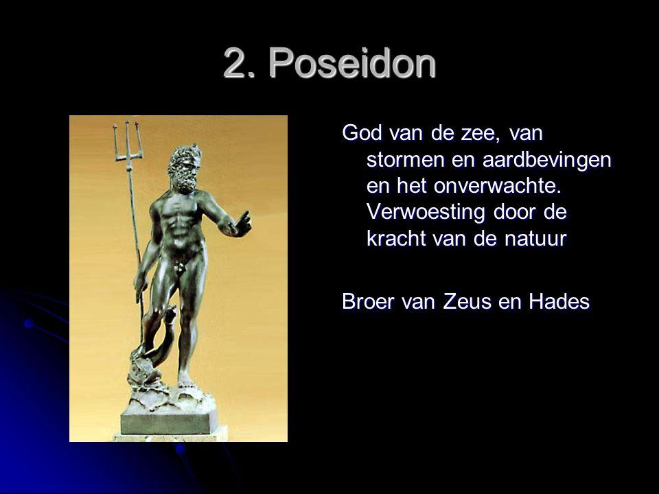 2. Poseidon God van de zee, van stormen en aardbevingen en het onverwachte. Verwoesting door de kracht van de natuur.