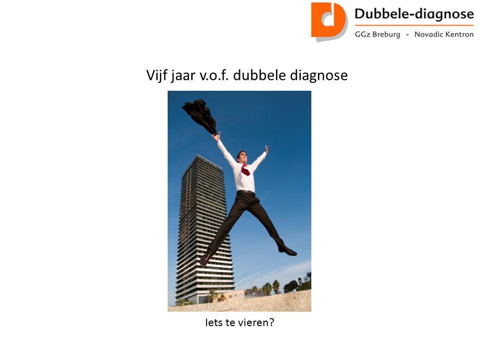Vijf jaar v.o.f. dubbele diagnose