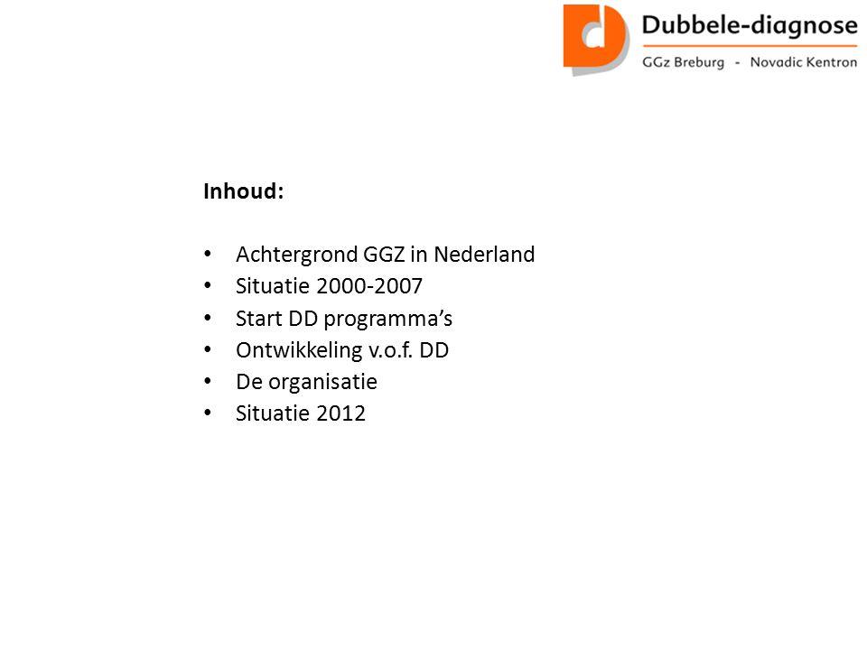 Inhoud: Achtergrond GGZ in Nederland. Situatie 2000-2007. Start DD programma's. Ontwikkeling v.o.f. DD.