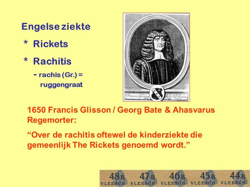 Engelse ziekte * Rickets * Rachitis - rachis (Gr.) =