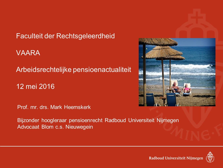 Faculteit der Rechtsgeleerdheid VAARA Arbeidsrechtelijke pensioenactualiteit 12 mei 2016