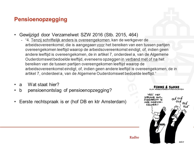 Pensioenopzegging Gewijzigd door Verzamelwet SZW 2016 (Stb. 2015, 464)