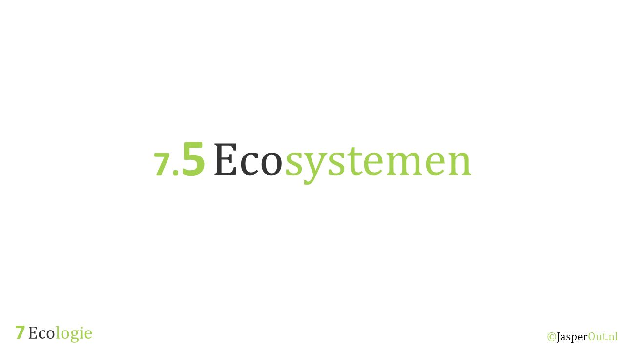 7.5 Ecosystemen 7 Ecologie ©JasperOut.nl