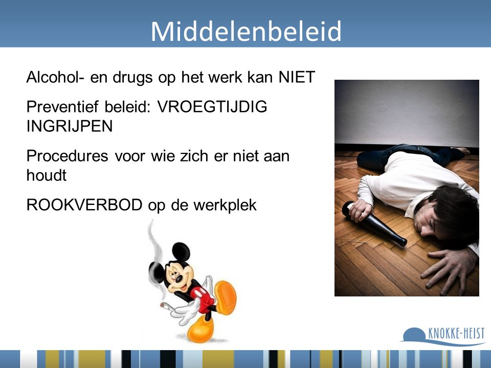 Middelenbeleid Alcohol- en drugs op het werk kan NIET