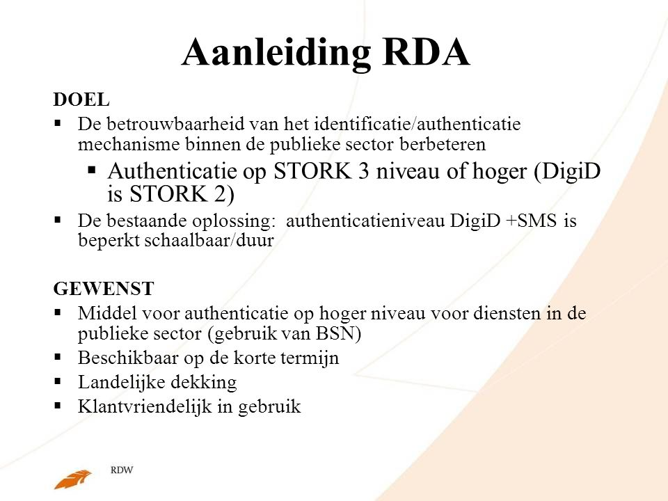 Aanleiding RDA DOEL. De betrouwbaarheid van het identificatie/authenticatie mechanisme binnen de publieke sector berbeteren.