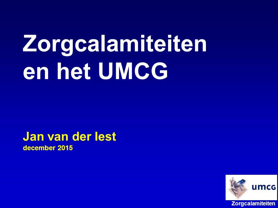 Zorgcalamiteiten en het UMCG Jan van der Iest december 2015