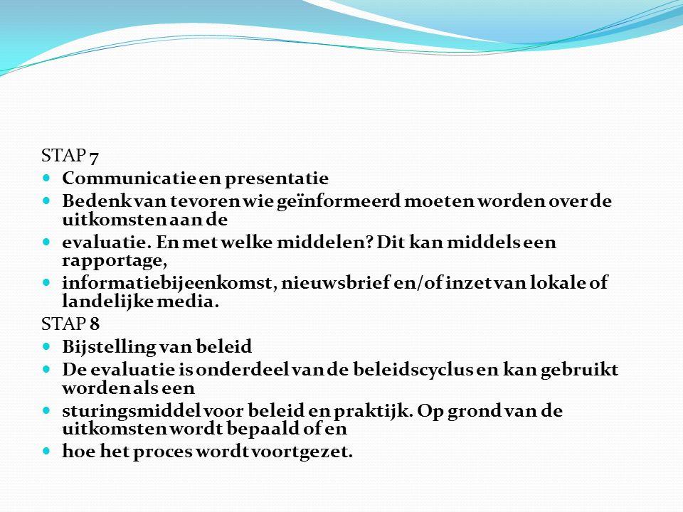 STAP 7 Communicatie en presentatie. Bedenk van tevoren wie geïnformeerd moeten worden over de uitkomsten aan de.