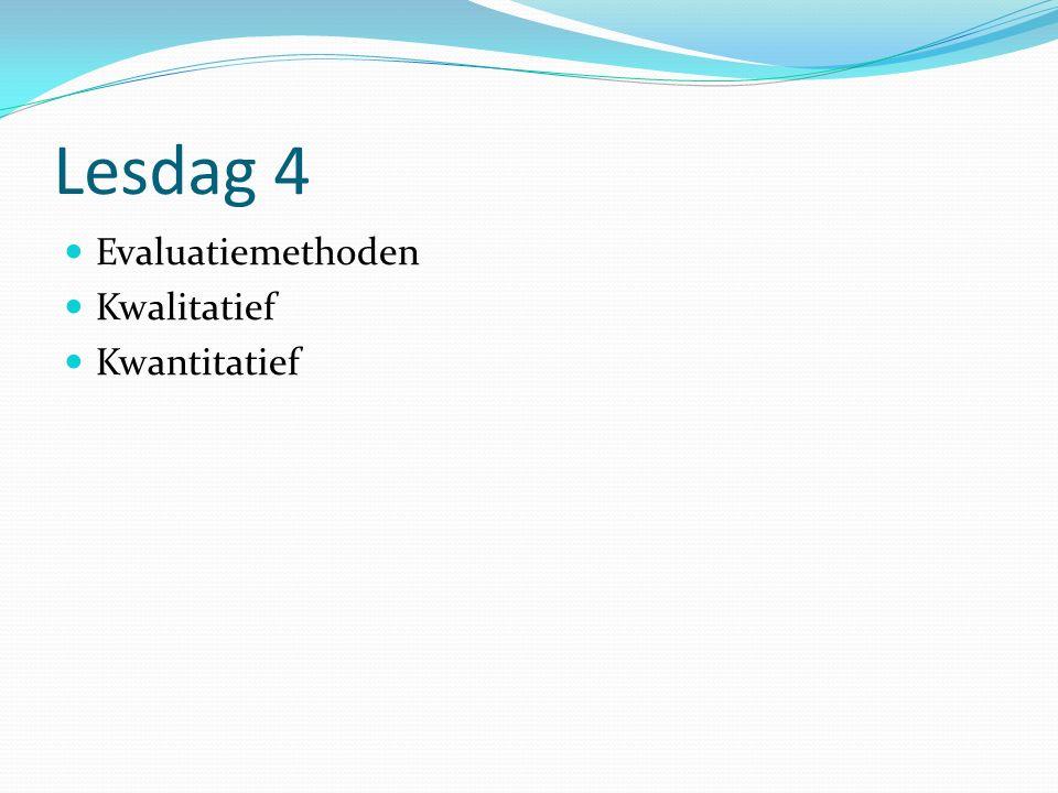 Lesdag 4 Evaluatiemethoden Kwalitatief Kwantitatief