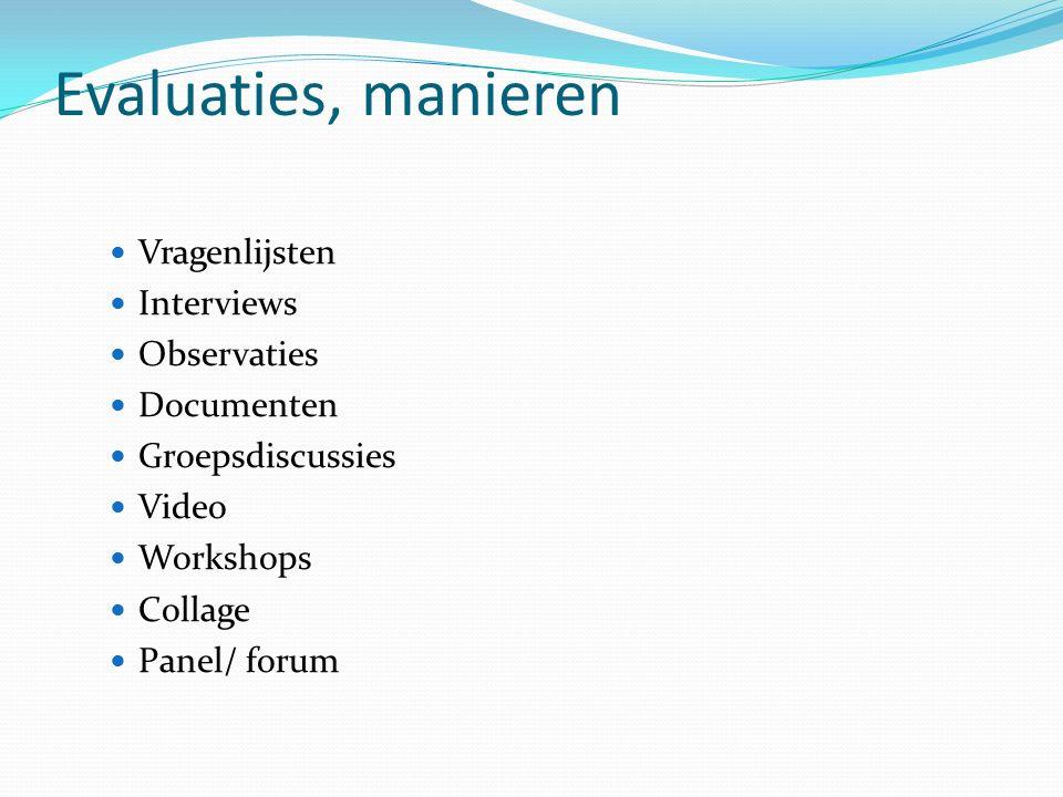 Evaluaties, manieren Vragenlijsten Interviews Observaties Documenten