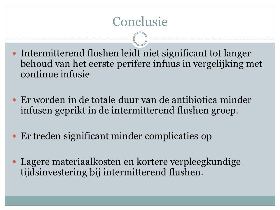 Conclusie Intermitterend flushen leidt niet significant tot langer behoud van het eerste perifere infuus in vergelijking met continue infusie.