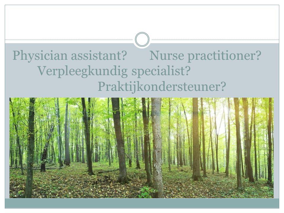 Physician assistant. Nurse practitioner. Verpleegkundig specialist