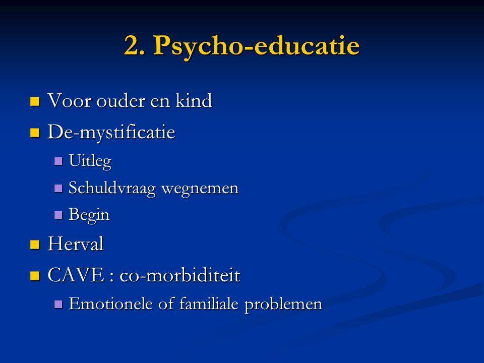 2. Psycho-educatie Voor ouder en kind De-mystificatie Herval