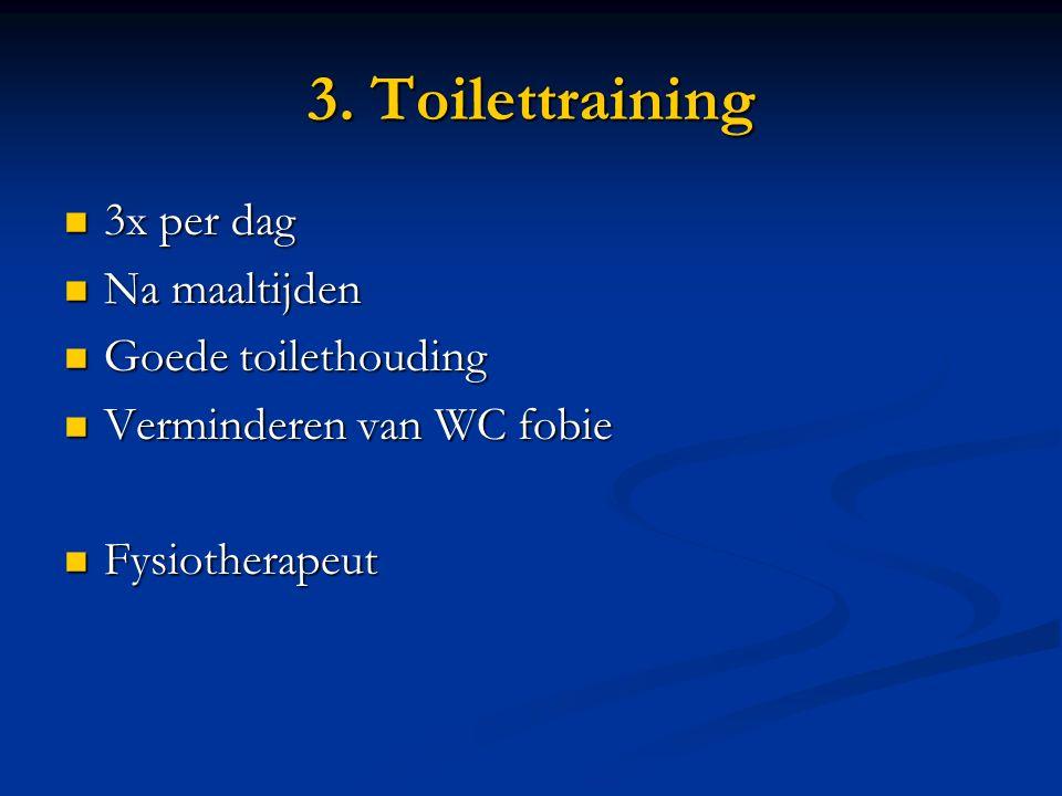 3. Toilettraining 3x per dag Na maaltijden Goede toilethouding
