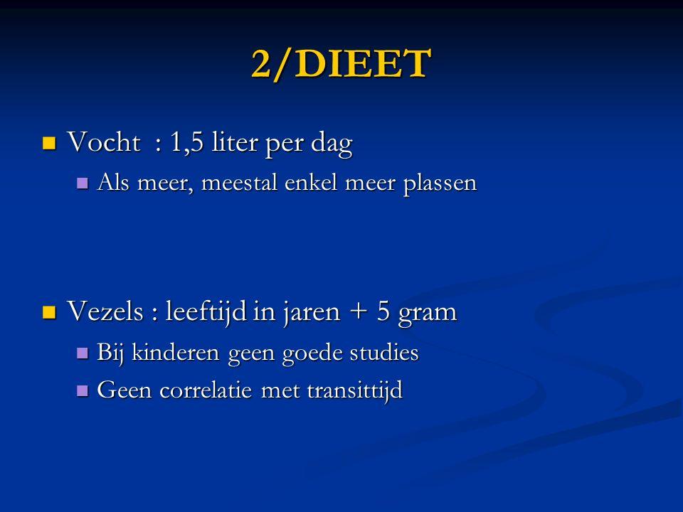 2/DIEET Vocht : 1,5 liter per dag Vezels : leeftijd in jaren + 5 gram