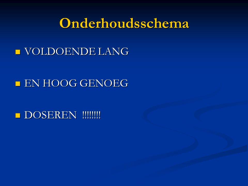 Onderhoudsschema VOLDOENDE LANG EN HOOG GENOEG DOSEREN !!!!!!!!